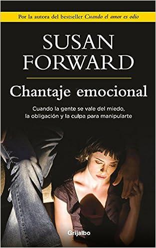 Chantaje Emocional Emotional Blackmail Spanish Edition