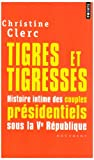 img - for Tigres Et Tigresses. Histoire Intime Des Couples PR'Sidentiels Sous La Ve R'Publique (English and French Edition) book / textbook / text book