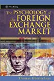The Psychology of the Foreign Exchange Market, Thomas Oberlechner, 047084406X