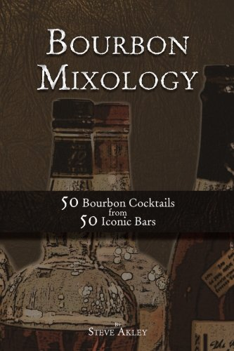 Bourbon Mixology: 50 Bourbon Cocktails from 50 Iconic Bars (Volume 2) by Steve Akley