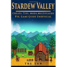 Stardew Valley Cheats, Tips, Mods, Multiplayer, PS4, Game Guide Unofficial: Get Tons of Resources!