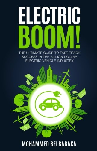 Electric BOOM!: The Ultimate Guide to Fast Track Success in the Billion Dollar Electric Vehicle Industry ebook