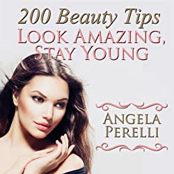 200 Beauty Tips You Must Know about to Look Amazing and Stay Young