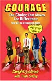 Courage: the Choice That Makes the Difference, Dwight Goldwinde, 1413447880
