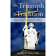 The Triumph of Tradition: How the Resurgence of Religion is Reawakening a Conservative World (nationalism, populism, tradition, conservatism, nationalism and culture, Donald Trump, Christianity, )