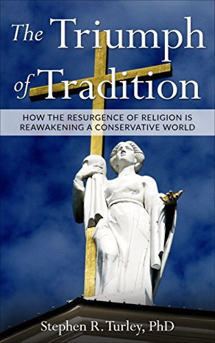The Triumph of Tradition: How the Resurgence of Religion is Reawakening a Conservative World (nationalism, populism, tradition, conservatism, nationalism ... Trump, Christianity, ) (English Edition)