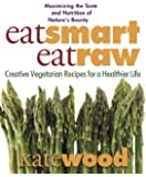 Eat Smart, Eat Raw: Creative Recipes for a Healthier Life