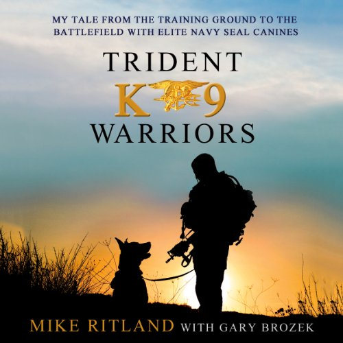 Trident K9 Warriors: My Tale From the Training Ground to the Battlefield with Elite Navy SEAL Canines Audiobook [Free Download by Trial] thumbnail