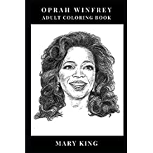Oprah Winfrey Adult Coloring Book: Queen of All Media and Respected Social Activist, Philantropist and Most Famous Talk Show Host Inspired Adult Coloring Book