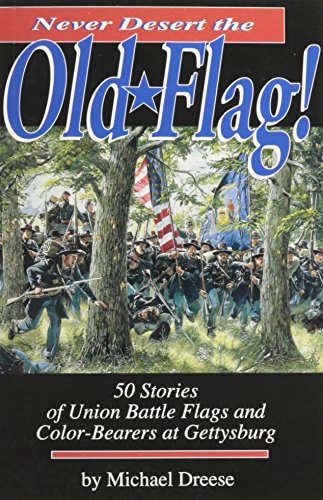 Never Desert the Old Flag!: 50 Stories of Union Battle Flags and Color-Bearers at Gettysburg