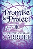 Promise to Protect, Nicolette Anastasia Carroll, 1448979277