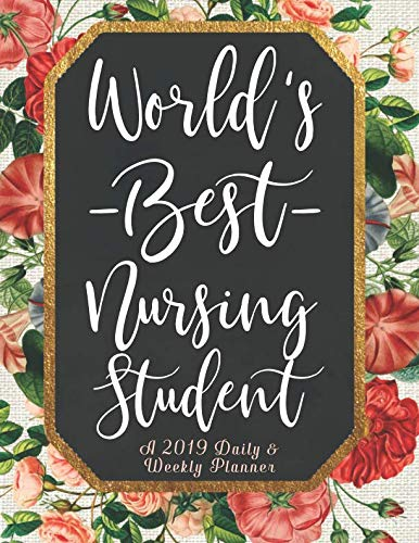 World's Best Nursing Student A 2019 Daily & Weekly Planner: Weekly Organizer & Scheduling Agenda With Inspirational Quotes