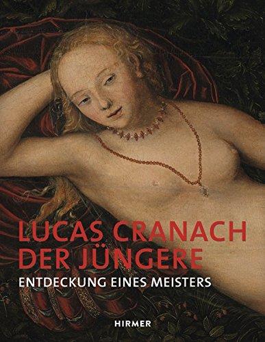 Lucas Cranach der Jungere: Entdeckung eines Meisters (German Edition)