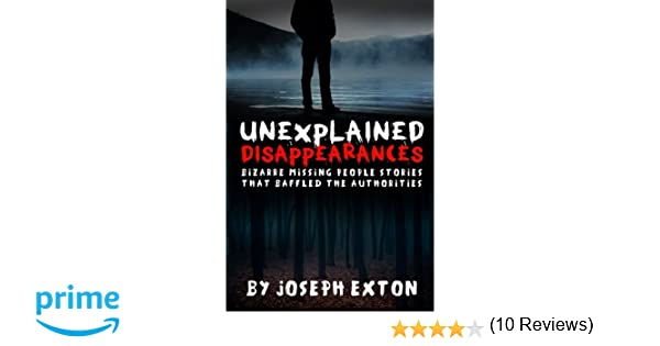 Unexplained Disappearances: Bizarre Missing People Stories That Baffled The Authorities (Missing Persons, Bizarre True Stories, Missing People, True Police Stories, Conspiracy Theories) (Volume 2) dow