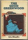 The Good Greenwood, Eric Rhodin, 0664324959