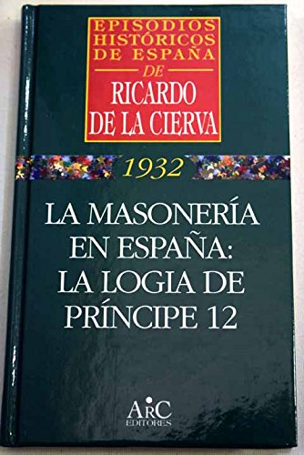 La masonería en España : la logia de Príncipe 12: Amazon.es: Ricardo de la Cierva, Historia humanidad: Libros