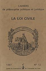 Cahiers de philosophie politique et juridique, N° 12/1987 : La loi civile