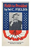 Fields for President, W. C. Fields and Michael M. Taylor, 0396064191