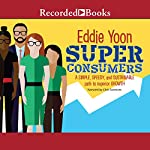 Superconsumers: A Simple, Speedy, and Sustainable Path to Superior Growth | Eddie Yoon