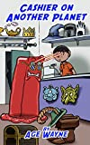 img - for Cashier On Another Planet: A Funny Story With All Types of Customers book / textbook / text book