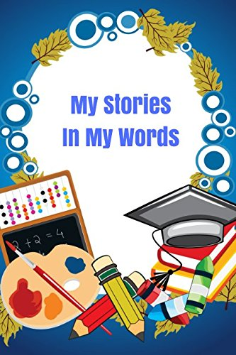 My Stories In My Words: Kids Draw and Write Journal Notebook With Drawing Boxes A Keepsake To Inspire Creativity (Children's Creative Writing)