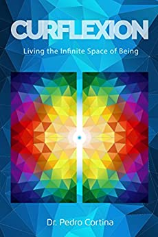 Curflexion: Living the Infinite Space of Being (English Edition) de [Cortina, Dr. Pedro]