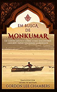 Em Busca de Monkumar: Um Conto Místico Sobre Como Encontrar Amizade, Espiritualidade e Liberdade