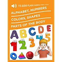 110 Audio Flash cards for kids: Alphabet, Numbers, Colors, Shapes, Parts of the body