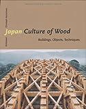 Japan Culture of Wood, Christoph Henrichsen, 376437022X