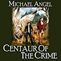 Centaur of the Crime: Book One of Fantasy and Forensics Audiobook by Michael Angel Narrated by Katrina Carmony