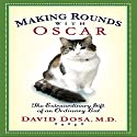 Making Rounds with Oscar: The Extraordinary Gift of an Ordinary Cat Audiobook by David Dosa Narrated by Ray Porter