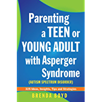 Parenting a Teen or Young Adult with Asperger Syndrome (Autism Spectrum Disorder): 325 Ideas, Insights, Tips and Strategies (English Edition)