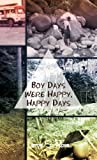 Boy Days Were Happy, Happy Days, Leroy S. Rose, 146695115X