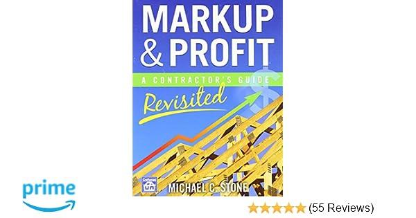 Markup Profit A Contractors Guide Revisited Michael C Stone