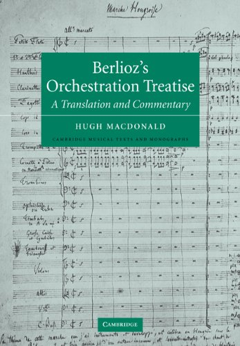 Berlioz's Orchestration Treatise: A Translation and Commentary (Cambridge Musical Texts and Monographs) by Cambridge University Press