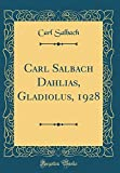 Amazon / Forgotten Books: Carl Salbach Dahlias, Gladiolus, 1928 Classic Reprint (Carl Salbach)