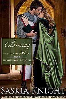 Claiming—A Medieval Romance (The Gresham Chronicles Book 1) by [Knight, Saskia]