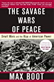 img - for By Max Boot - The Savage Wars of Peace: Small Wars and the Rise of American Power (New edition) (4.8.2003) book / textbook / text book