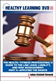The Health/Fitness Professional's Guide to the Law, Legal Liability, and Risk Management: Part II-Applying the Basics