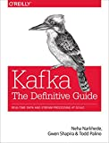 Kafka: The Definitive Guide: Real-Time Data and