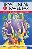 img - for Travel Near & Travel Far: Step Out of Your Disabled World! book / textbook / text book