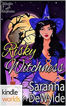 Magic and Mayhem: Risky Witchness (Kindle Worlds Novella) by [DeWylde, Saranna]