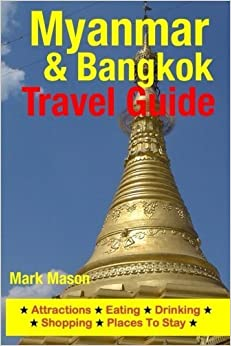 Myanmar & Bangkok Travel Guide: Attractions, Eating, Drinking, Shopping & Places To Stay by Mark Mason (2014-07-16)