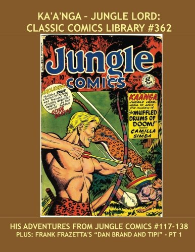 - Ka'a'nga - Jungle Lord: Classic Comics Library #362: His Adventures From Jungle Comics #117-138 --- Plus: Frank Frazetta's Dan Brand And Tipi - Pt. 1 --- Over 350 Pages -- All Stories --- No Ads