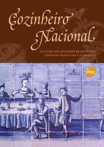 O Cozinheiro Nacional. Das Melhores Receitas das Cozinhas Brasileira