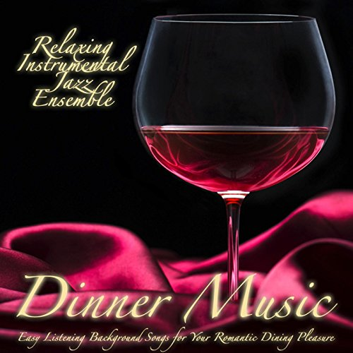 (Dinner Music: Easy Listening Background Songs for Your Romantic Dining Pleasure)