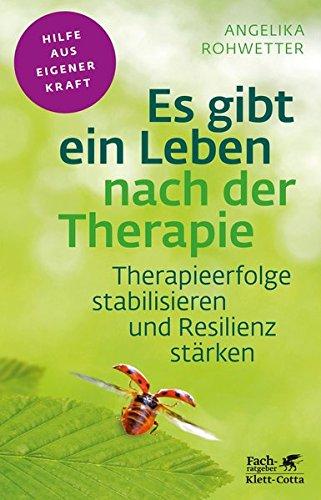 Es gibt ein Leben nach der Therapie: Therapieerfolge stabilisieren und Resilienz stärken (Fachratgeber Klett-Cotta)