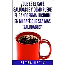 ¿QUÈ ES EL CAFÈ SALUDABLE Y CÓMO PUEDE EL GANODERMA LUCIDUM EN MI CAFÈ QUE SEA MÁS SALUDABLE? (Spanish Edition)