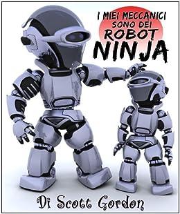 I Miei Meccanici Sono Dei Robot Ninja (Ninja Robot Repairmen ...