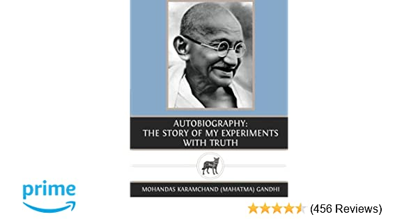 autobiography the story of my experiments with truth mohandas